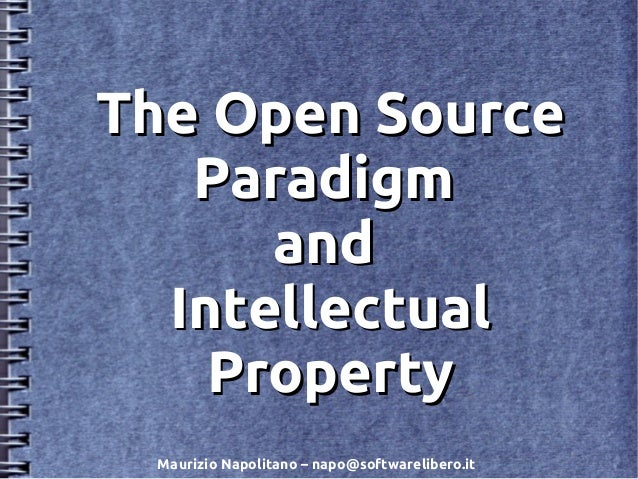 The Open SourceThe Open Source ParadigmParadigm andand IntellectualIntellectual PropertyProperty Maurizio Napolitano – nap...