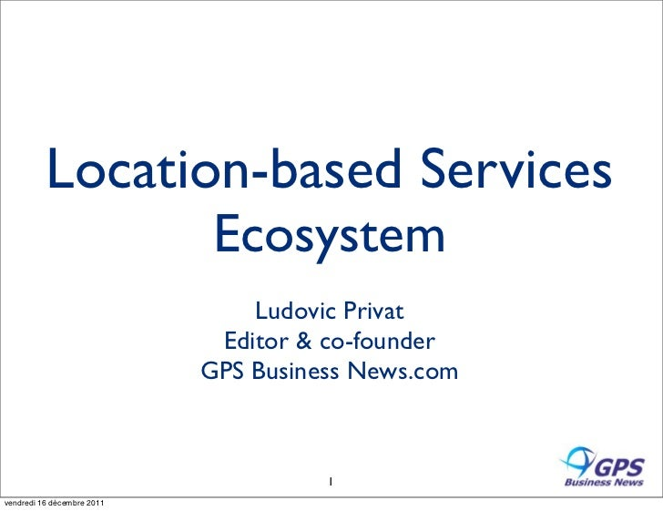 Location-based Services                             Ecosystem                                Ludovic Privat               ...