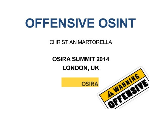 OFFENSIVE OSINT CHRISTIAN MARTORELLA OSIRA SUMMIT 2014 LONDON, UK