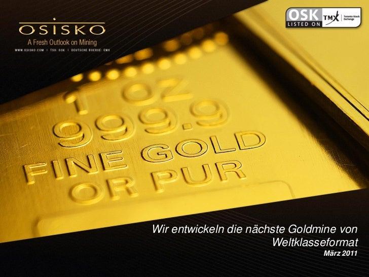 Wir entwickeln die nächste Goldmine von                       Weltklasseformat                                März 2011