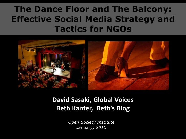 The Dance Floor and The Balcony:<br />Effective Social Media Strategy and Tactics for NGOs<br />David Sasaki, Global Voice...