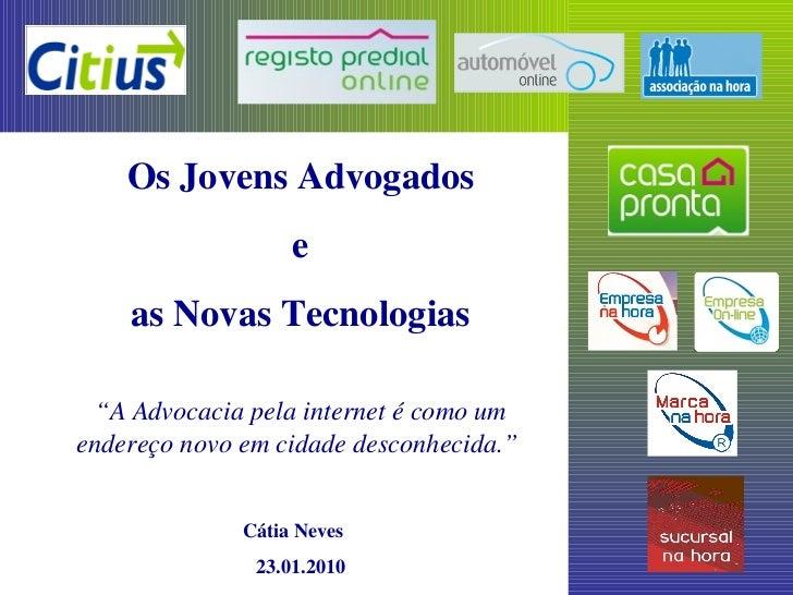 """Os Jovens Advogados                   e    as Novas Tecnologias """"A Advocacia pela internet é como umendereço novo em cidad..."""