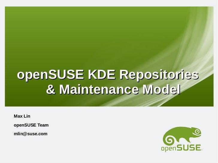 openSUSE KDE Repositories     & Maintenance ModelMax LinopenSUSE Teammlin@suse.com