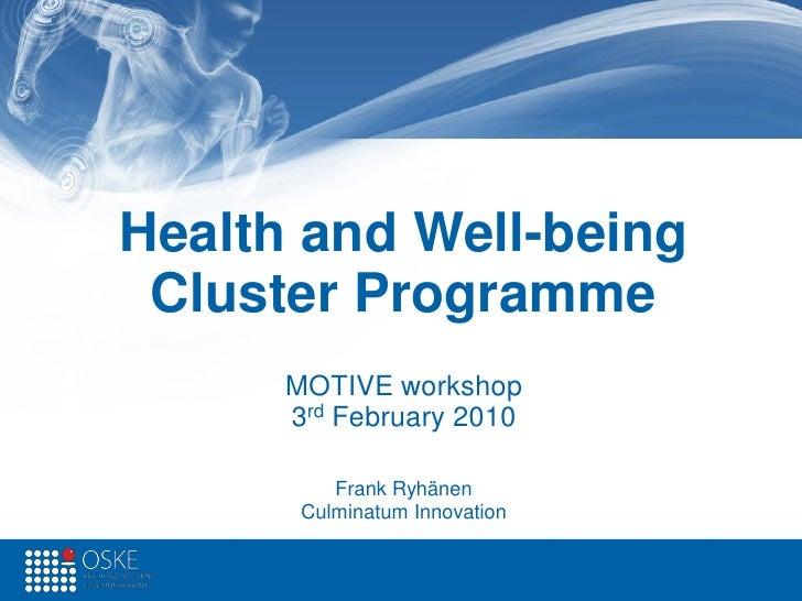 Health and Well-being  Cluster Programme       MOTIVE workshop       3rd February 2010            Frank Ryhänen        Cul...