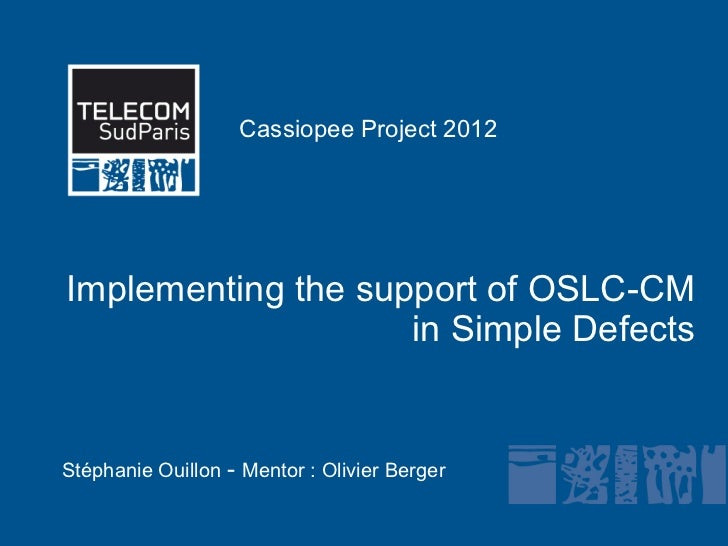 Cassiopee Project 2012Implementing the support of OSLC-CM                           in Simple Defects            Cliquez p...