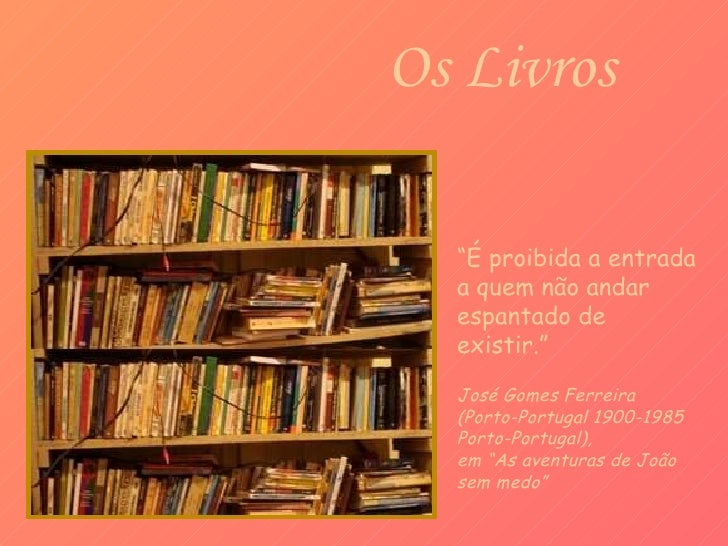 """Os Livros """" É proibida a entrada a quem não andar espantado de existir."""" José Gomes Ferreira  (Porto-Portugal 1900-1985 Po..."""