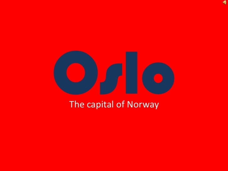 Oslo<br />The capital of Norway<br />