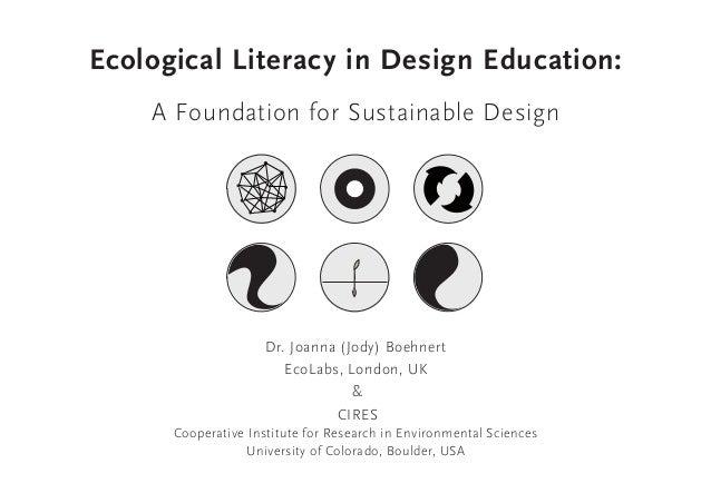 Ecological Literacy in Design Education:A Foundation for Sustainable DesignDr. Joanna (Jody) BoehnertEcoLabs, London, UK&C...
