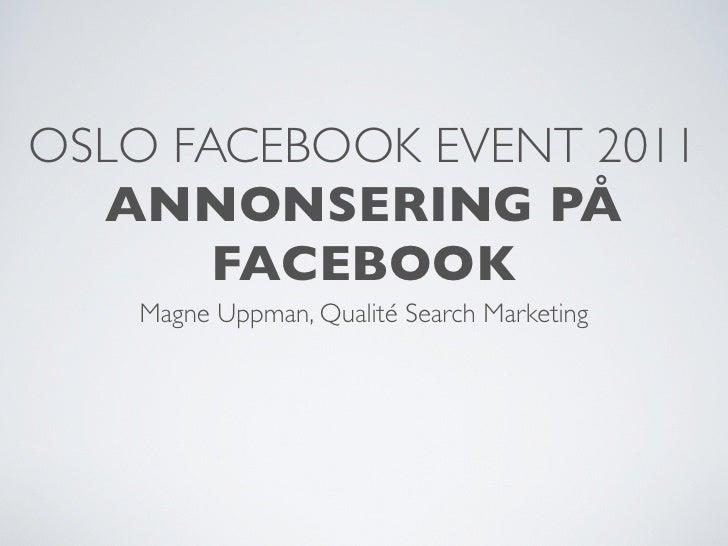 OSLO FACEBOOK EVENT 2011  ANNONSERING PÅ       FACEBOOK   Magne Uppman, Qualité Search Marketing