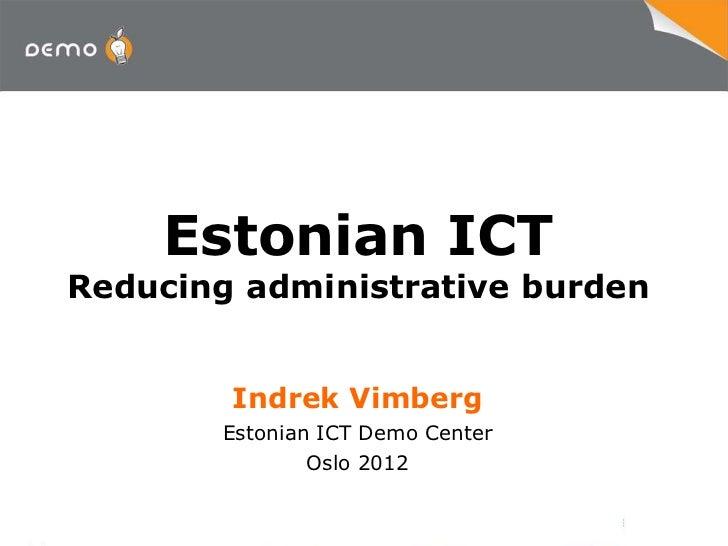 Estonian ICTReducing administrative burden        Indrek Vimberg        Estonian ICT Demo Center                Oslo 2012