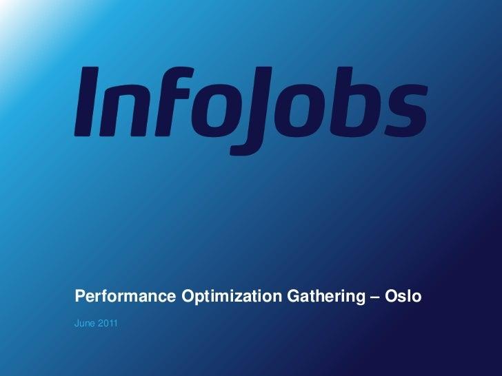Performance Optimization Gathering – OsloJune 2011