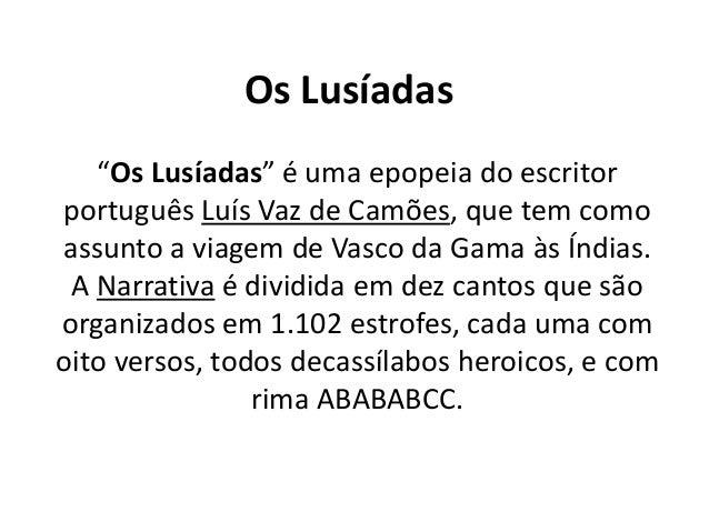 """Os Lusíadas """"Os Lusíadas"""" é uma epopeia do escritor português Luís Vaz de Camões, que tem como assunto a viagem de Vasco d..."""