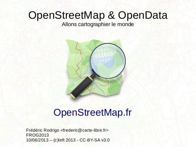 OpenStreetMap & OpenDataAllons cartographier le mondeFrédéric Rodrigo <frederic@carte-libre.fr>FROG201310/06/2013 – (c)lef...