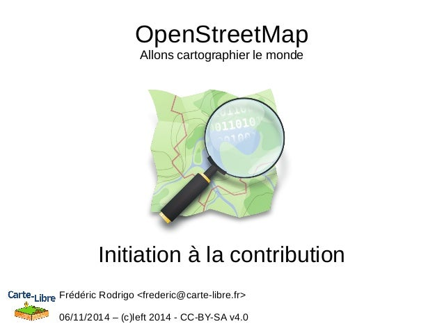 OpenStreetMap  Allons cartographier le monde  Initiation à la contribution  Frédéric Rodrigo <frederic@carte-libre.fr>  06...