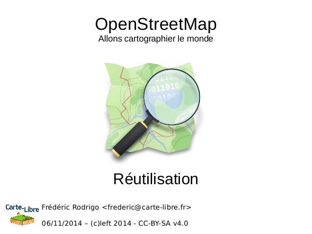 OpenStreetMap  Allons cartographier le monde  Réutilisation  Frédéric Rodrigo <frederic@carte-libre.fr>  06/11/2014 – (c)l...