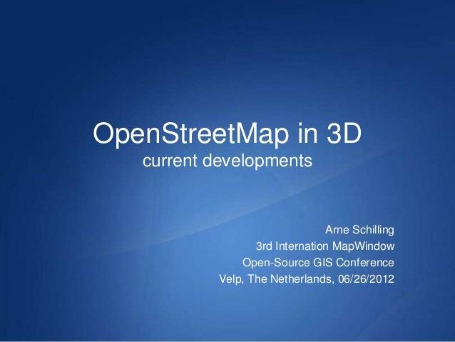 OpenStreetMap in 3D   current developments                                 Arne Schilling                   3rd Internatio...