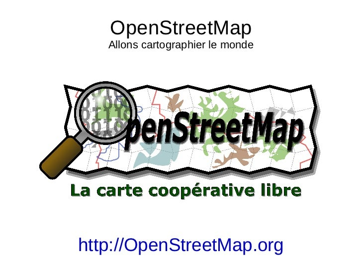 OpenStreetMap Allons cartographier le monde http://OpenStreetMap.org