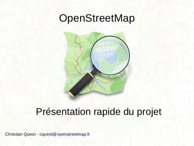 OpenStreetMap              Présentation rapide du projetChristian Quest - cquest@openstreetmap.fr