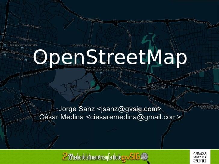 OpenStreetMap Jorge Sanz < [email_address] > César Medina < [email_address] >