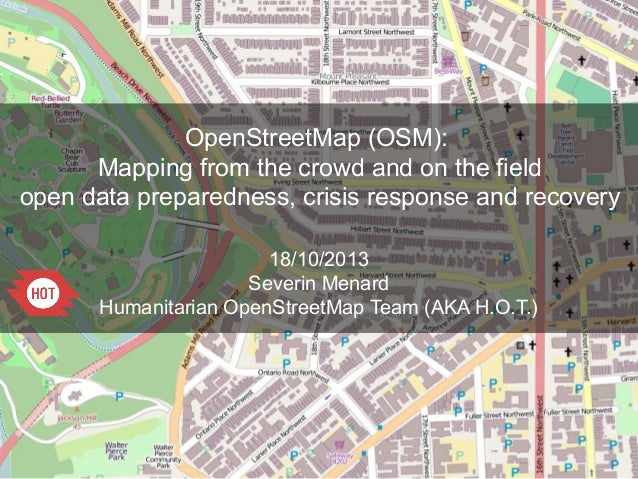 OpenStreetMap (OSM): Mapping from the crowd and on the field open data preparedness, crisis response and recovery 18/10/20...