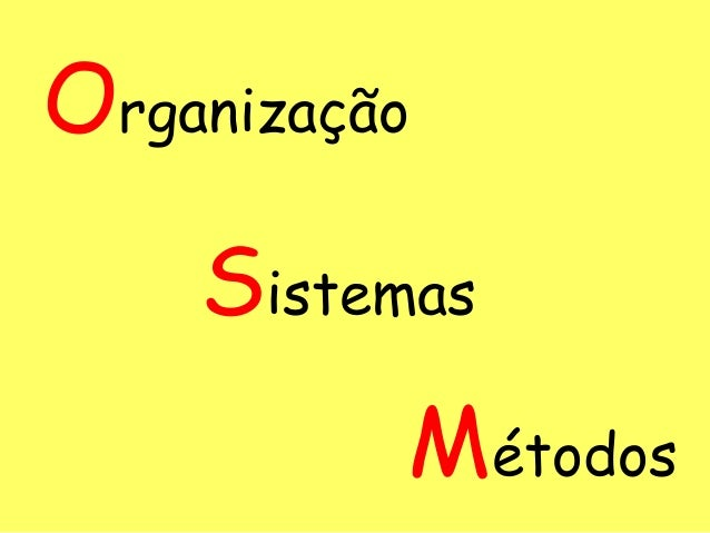 Organização    Sistemas          Métodos