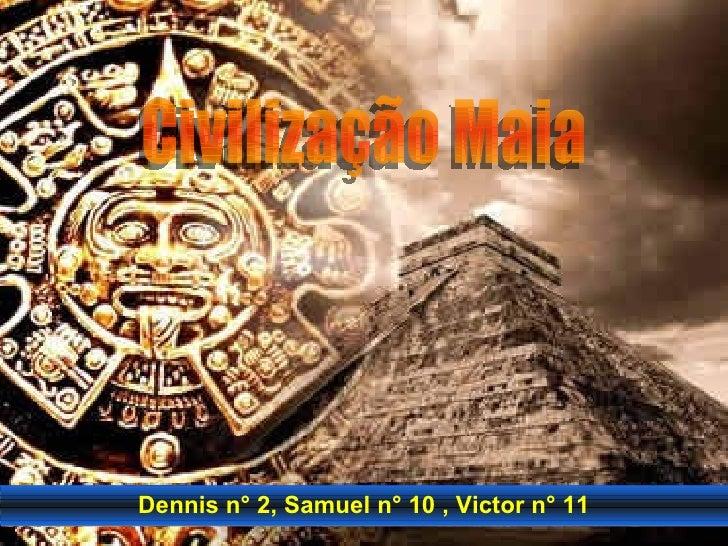 Dennis n° 2, Samuel n° 10 , Victor n° 11 Civilização Maia