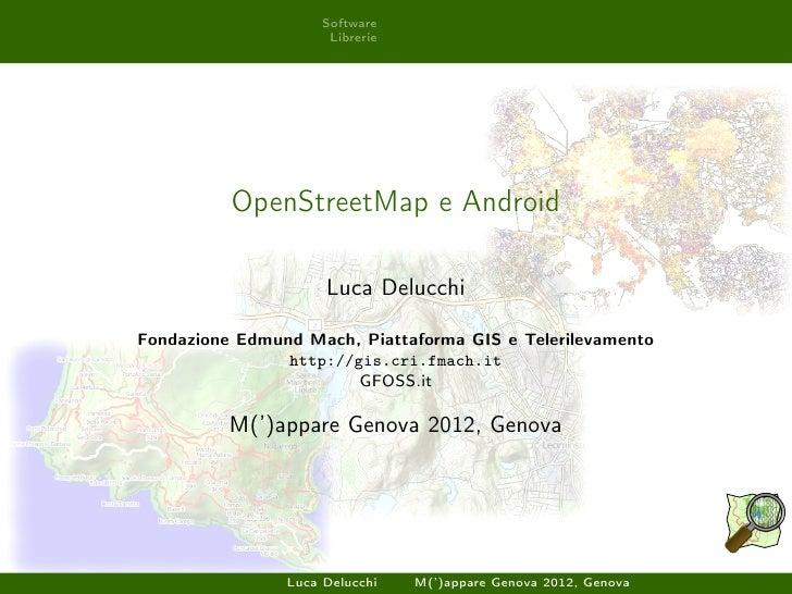 Software                      Librerie          OpenStreetMap e Android                     Luca DelucchiFondazione Edmund...