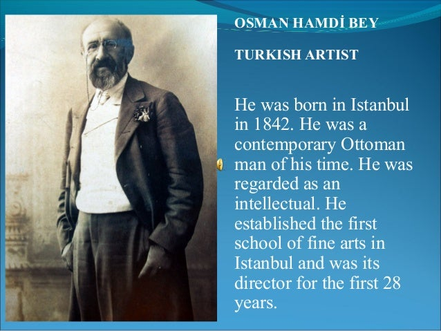 OSMAN HAMDİ BEYTURKISH ARTISTHe was born in Istanbulin 1842. He was acontemporary Ottomanman of his time. He wasregarded a...