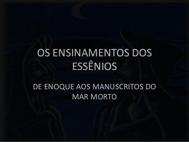 OS ENSINAMENTOS DOS ESSÊNIOS DE ENOQUE AOS MANUSCRITOS DO MAR MORTO