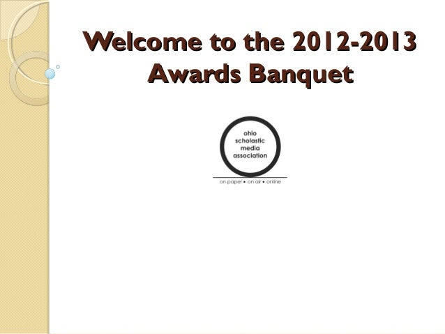 Welcome to the 2012-2013    Awards Banquet
