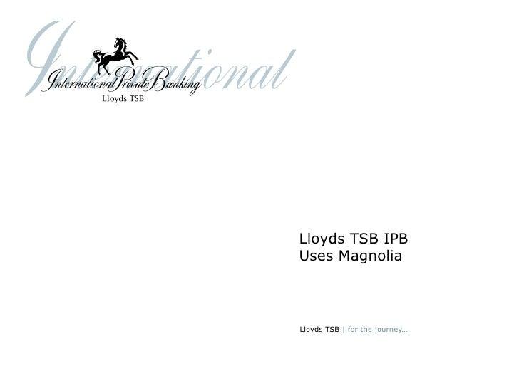 Lloyds TSB IPB Uses Magnolia October 2008