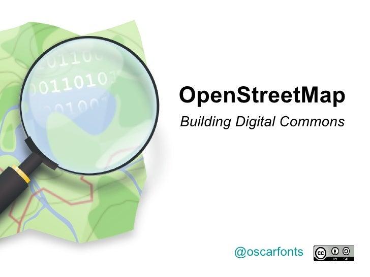 @oscarfonts OpenStreetMap   Building Digital Commons