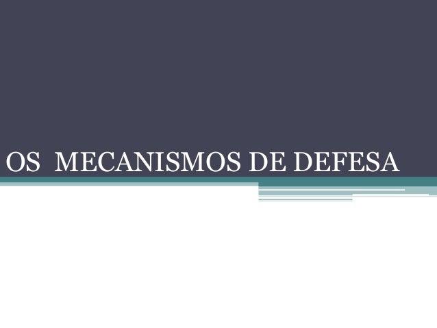OS MECANISMOS DE DEFESA