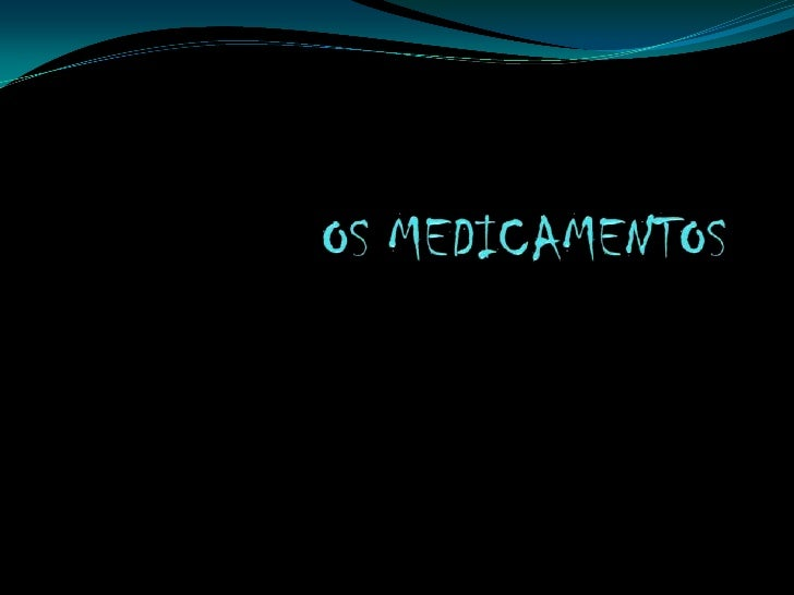 OS MEDICAMENTOS<br />