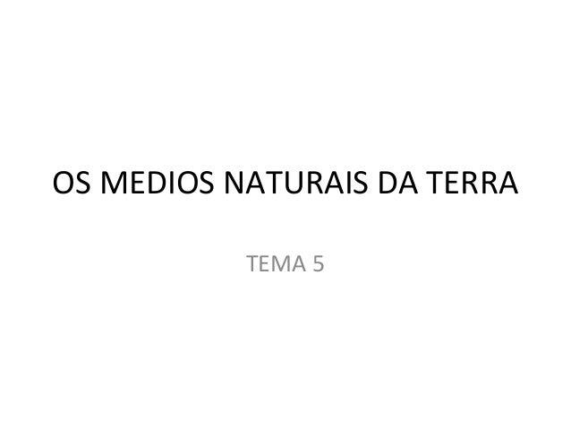 OS MEDIOS NATURAIS DA TERRA           TEMA 5