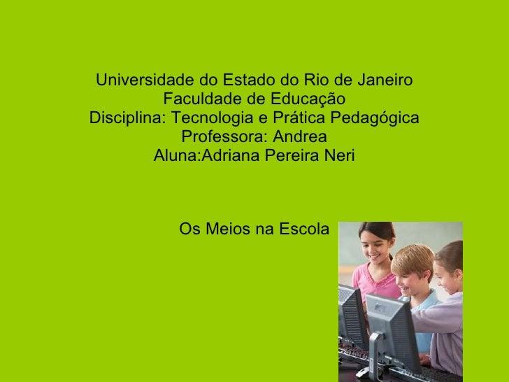 Universidade do Estado do Rio de Janeiro Faculdade de Educação Disciplina: Tecnologia e Prática Pedagógica Professora: And...