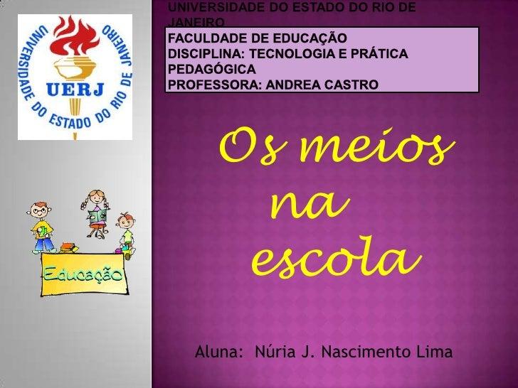 Universidade do Estado do Rio de JaneiroFaculdade de EducaçãoDisciplina: Tecnologia e Prática PedagógicaProfessora: Andrea...