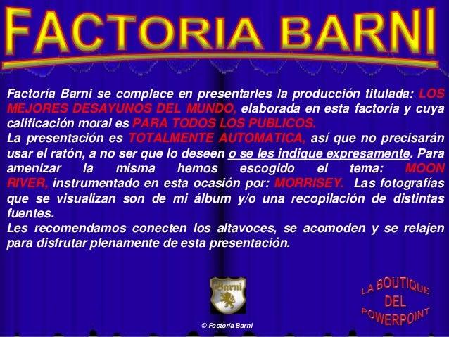 Factoría Barni se complace en presentarles la producción titulada: LOS MEJORES DESAYUNOS DEL MUNDO, elaborada en esta fact...