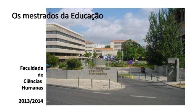 Os mestrados da Educação Faculdade de Ciências Humanas 2013/2014
