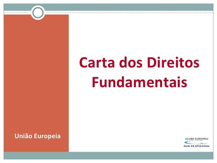 <ul><li>União Europeia </li></ul>Carta dos Direitos Fundamentais
