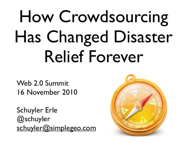 How Crowdsourcing Has Changed Disaster Relief Forever Web 2.0 Summit 16 November 2010 Schuyler Erle @schuyler schuyler@sim...