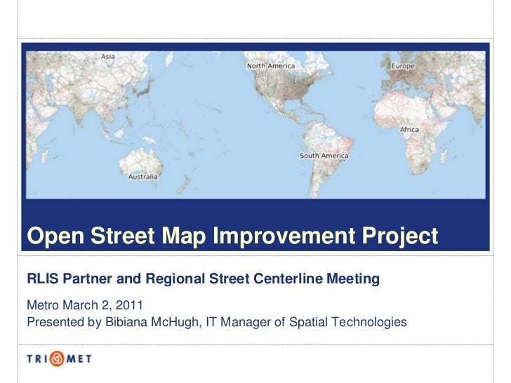 Open Street Map Improvement ProjectRLIS Partner and Regional Street Centerline MeetingMetro March 2, 2011Presented by Bibi...