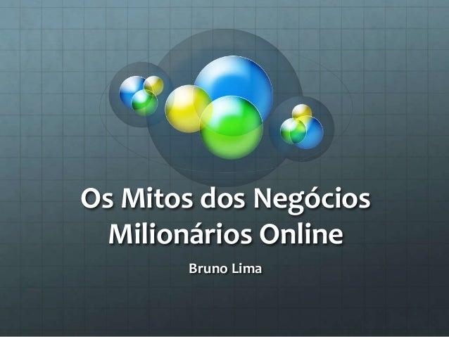 Os Mitos dos Negócios Milionários Online Bruno Lima