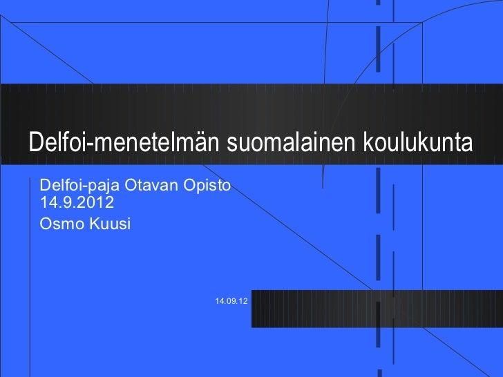 Delfoi-menetelmän suomalainen koulukunta Delfoi-paja Otavan Opisto 14.9.2012 Osmo Kuusi                       14.09.12