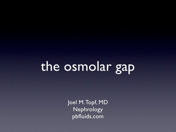 the osmolar gap      Joel M. Topf, MD       Nephrology       pbfluids.com
