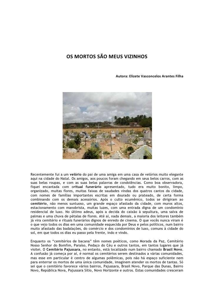 OS MORTOS SÃO MEUS VIZINHOS<br />Autora: Elizete Vasconcelos Arantes Filha <br />Recentemente fui a um velório do pai de u...