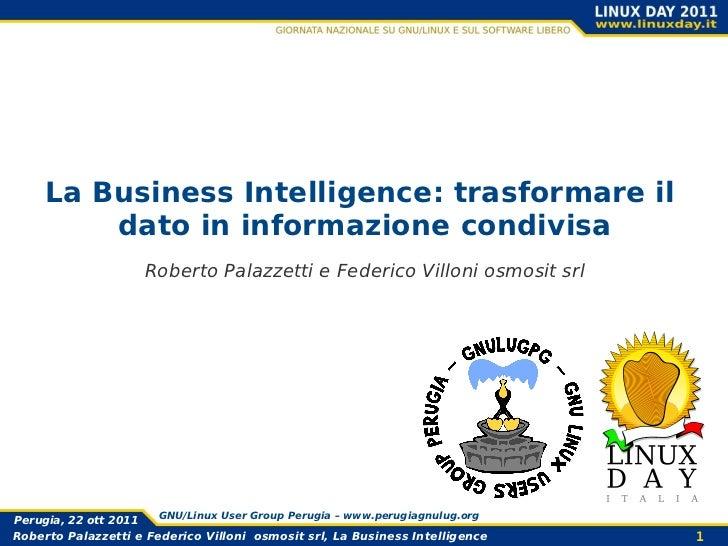 La Business Intelligence: trasformare il         dato in informazione condivisa                       Roberto Palazzetti e...