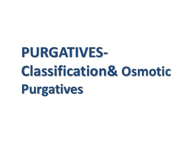 PURGATIVES-Classification& OsmoticPurgatives