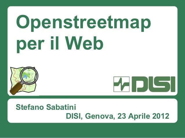 Openstreetmapper il WebStefano Sabatini             DISI, Genova, 23 Aprile 2012