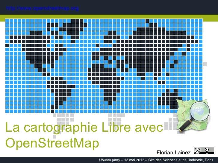 http://www.openstreetmap.orgLa cartographie Libre avecOpenStreetMap                                                       ...